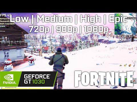 FORTNITE - GeForce GT 1030 - Low Medium High Epic - 1080p 900p 720p