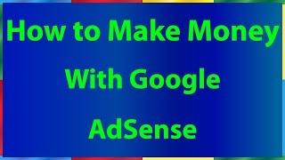 How to Make Money with Google AdSense