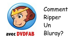 [TUTO] COMMENT RIPPER UN BLURAY avec DVDFAB