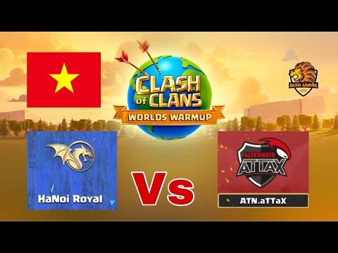 HANOI ROYAL vs ATN.aTTAX - VÔ ĐỊCH THẾ GIỚI - SIÊU MẠNH Clash Worlds Warmup Round 2 - Clash of Clans