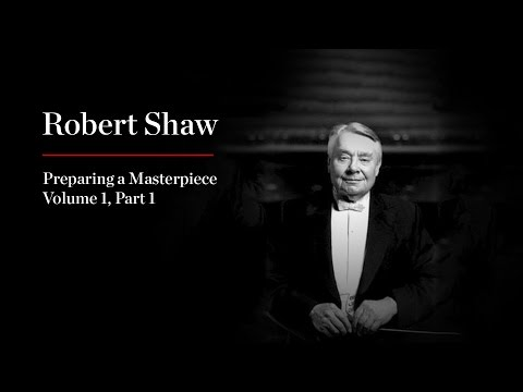 Robert Shaw: Preparing a Masterpiece, Volume 1—Part 1: Brahms