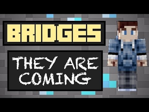 BRIDGES - #1 THEY ARE COMING!