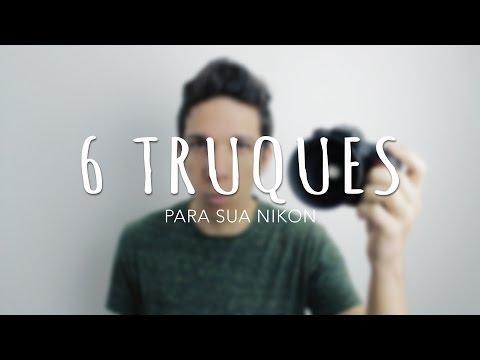 6 TRUQUES PARA SUA CAMERA NIKON