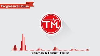 Project 46 & Felicity - Falling