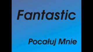 Fantastic - Pocałuj Mnie (Radio Edit)