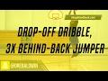 Drop-Off Dribble, 3x Behind-Back Jumper