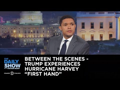 """Trump Experiences Hurricane Harvey """"First Hand"""" - Between the Scenes: The Daily Show"""