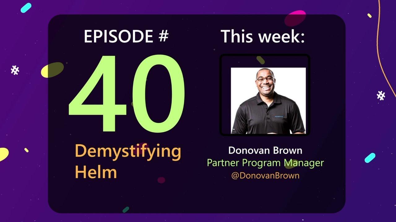 Demystifying Helm with @DonovanBrown - AzureFunBytes Episode 40