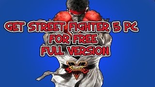 How to get Street fighter 5 for FREE on PC !