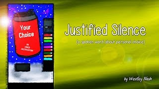 Justified Silence (a spoken word about personal choice)