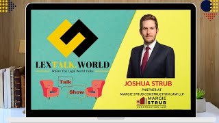 LexTalk World Talk Show with Joshua Strub, Partner at Margie Strub Construction Law LLP