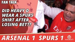 Did Heavy D Wear A Spurs Shirt After Losing Bet??  | Arsenal 1 Spurs 1