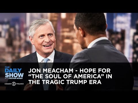 """Jon Meacham – Hope for """"The Soul of America"""" in the Tragic Trump Era 