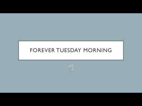 Forever Tuesday morning