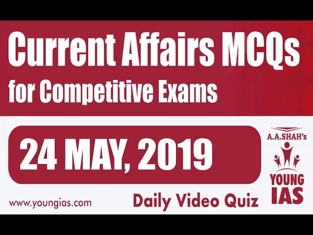 24 May 2019 Current Affairs MCQs For CLAT AILET MH-CET SSC BANKING RAILWAYS (RRB) STATE PSC