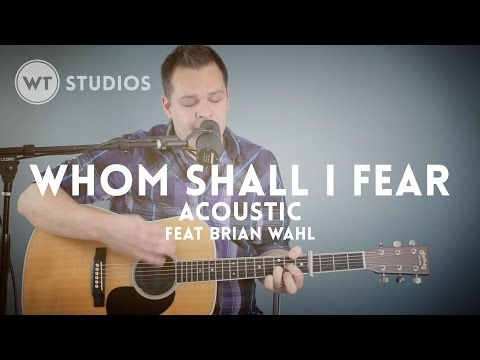 Whom Shall I Fear (acoustic) - Worship Tutorials Studios (Chris Tomlin cover)