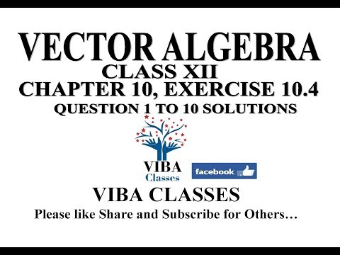 VECTOR ALGEBRA, CLASS XII, CHAPTER 10, EXERCISE 10.4, QUESTION 1 TO 10, SOLUTIONS, CBSE, NCERT