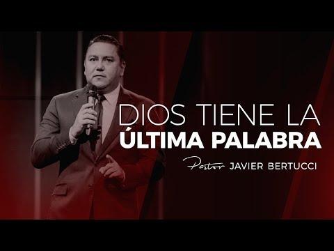 Dios tiene la última palabra - Pastor Javier Bertucci