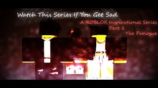 [ ROBLOX INSPIRATIONAL SERIES ] Watch This Series If You Get Sad [ PART 1] [ The Prologue ]