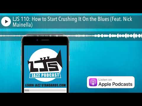 LJS 110: How to Start Crushing It On the Blues (Feat. Nick Mainella)