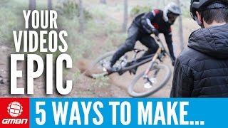 5 Ways To Make Your Mountain Bike Videos EPIC