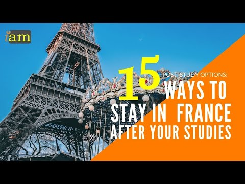 15 Ways to Stay in France after Your Studies: France Post Study Visa Options