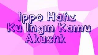 Ippo Hafiz - Ku Ingin Kamu Akustika + Lirik (OST Cinta Si Wedding Planner)