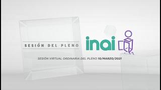 Sesión Virtual Ordinaria del Pleno del INAI Correspondiente al 10 de marzo de 2021.