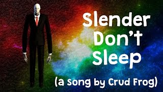 SLENDER DON'T SLEEP - (A Slender Man Song by Crud Frog)