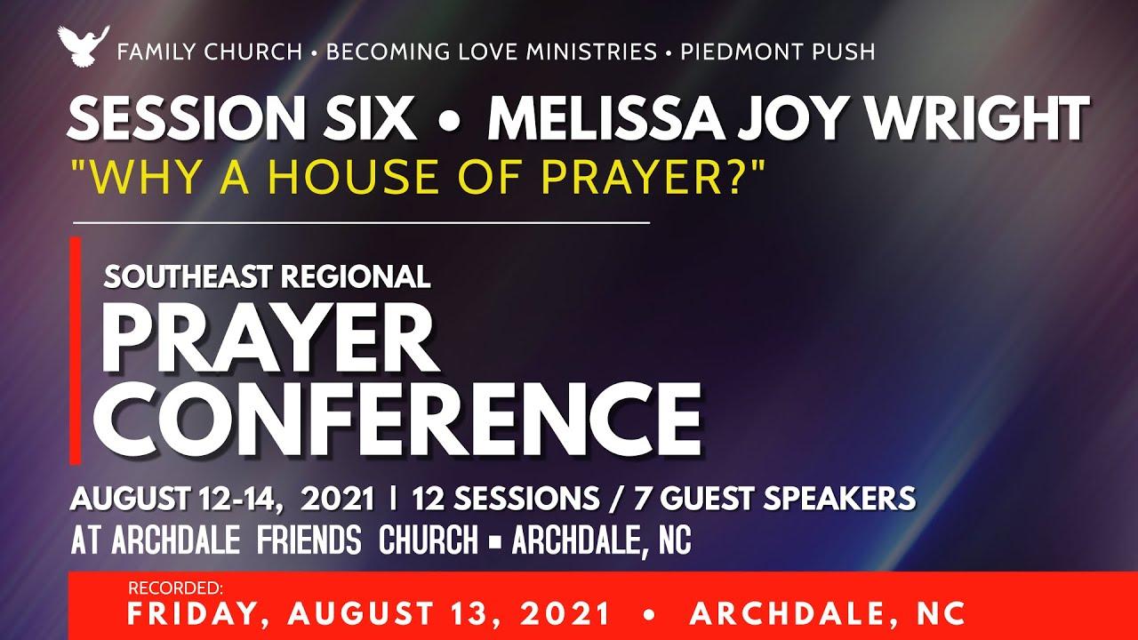 "SESSION 6: Melissa Joy Wright • ""Why A House of Prayer?"" • Thurs. Aug 12, 2021"