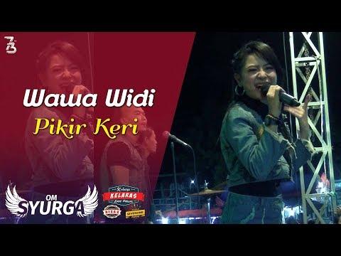 Wawa Widi - Pikir Keri OM. SYURGA KELARAS 2018