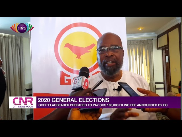GCPP flagbearer ready to pay EC's GHS100,000 filing fee for presidential candidates | Citi Newsroom