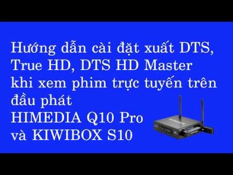 Hướng dẫn thiết lập cài đặt để Himedia Q10 Pro xuất âm thanh 5 1 khi xem  phim trực tuyến có DTS