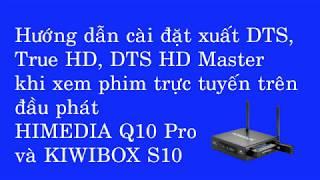 Hướng dẫn thiết lập cài đặt để Himedia Q10 Pro xuất âm thanh 5.1 khi xem phim trực tuyến có DTS