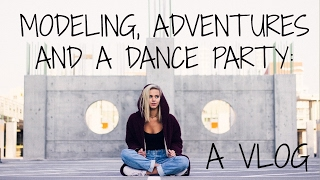 VLOG: MODELING, ADVENTURES AND A DANCE PARTY