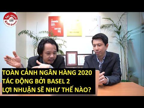 Toàn cảnh ngân hàng 2020 tác động bởi Basel 2, lợi nhuận sẽ thế nào?