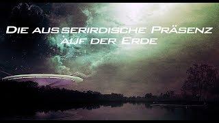 ►Die außerirdische Präsenz auf der Erde HD Deutsch
