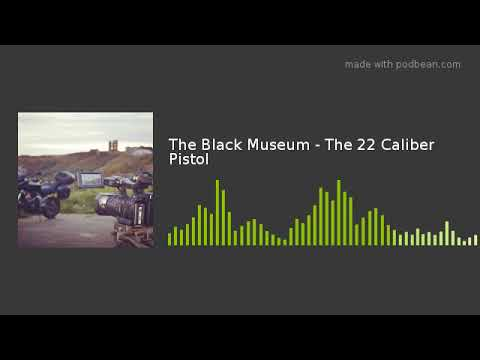 The Black Museum - The 22 Caliber Pistol