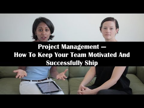 Project Management: How To Keep Your Team Motivated And Successfully Ship