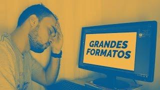TRABALHANDO COM GRANDES FORMATOS