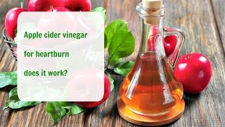 Apple cider vinegar for heartburn does it work