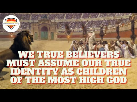 LAST DAYS SERMON: We True Believers Must Assume Our True Identity as Children of the Most High God!
