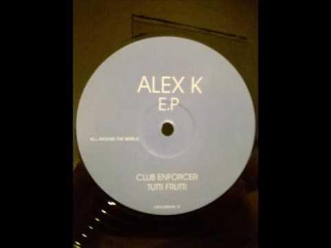 Alex K ( Ep ) - Club Enforcer Tutti Frutti