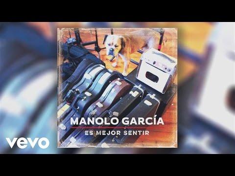 Manolo Garcia - Es Mejor Sentir (Audio)