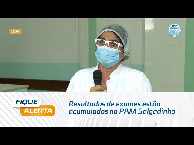Mais de 2 mil resultados de exames estão acumulados no PAM Salgadinho