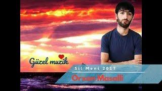 Orxan Masalli - Sil Meni 2017 ( Audio )