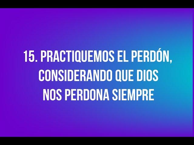 15. Practiquemos el perdón, considerando que Dios nos perdona siempre
