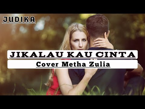 judika---jikalau-kau-cinta-_-cover-by-metha-zulia-(enjoy-the-lyrics)