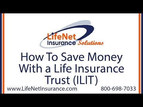 How To Save Money With A Life Insurance Trust (ILIT)