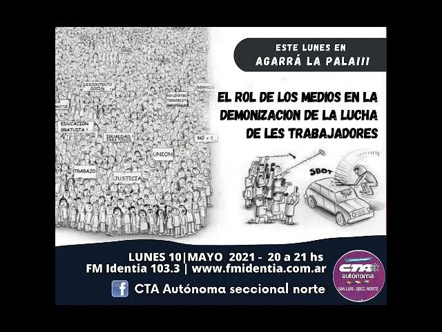 Agarrá la pala!!! 10/05/21   El rol de los medios en la demonización de la lucha de les trabajadores